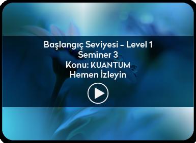 Kuantum ve Sufizm ile Öze Yolculuk Başlangıç Seviyesi / Level 1 / Seminer 3