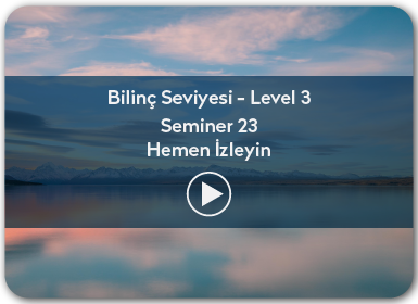 Kuantum ve Sufizm ile Öze Yolculuk Bilinç Seviyesi / Level 3 / Seminer 23