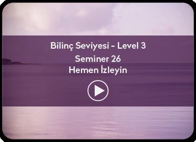 Kuantum ve Sufizm ile Öze Yolculuk Bilinç Seviyesi / Level 3 / Seminer 26