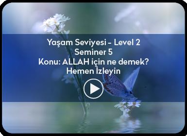 Kuantum ve Sufizm ile Öze Yolculuk Yaşam Seviyesi / Level 2 / Seminer 5