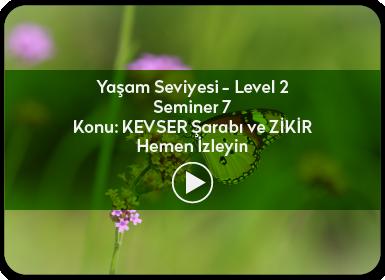 Kuantum ve Sufizm ile Öze Yolculuk Yaşam Seviyesi / Level 2 / Seminer 7