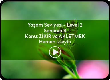 Kuantum ve Sufizm ile Öze Yolculuk Yaşam Seviyesi / Level 2 / Seminer 8