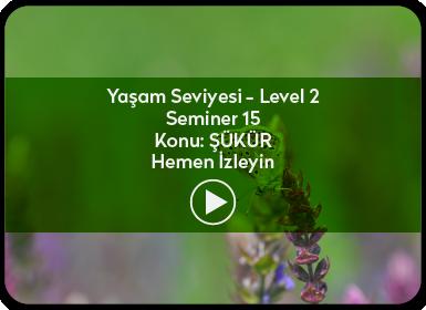 Kuantum ve Sufizm ile Öze Yolculuk Yaşam Seviyesi / Level 2 / Seminer 15