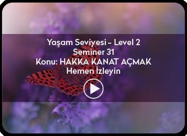 Kuantum ve Sufizm ile Öze Yolculuk Yaşam Seviyesi / Level 2 / Seminer 31